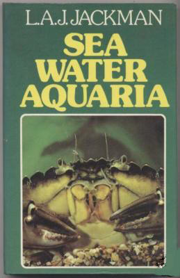 SEA WATER AQUARIA by L.A.J.Jackman. The classic book of its genre. A must for all interested in maintaining a coldwater marine aquarium