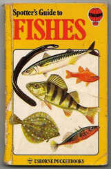 Fishes, by Alwyne Wheeler in the Usborne Spotters Guide Series.
